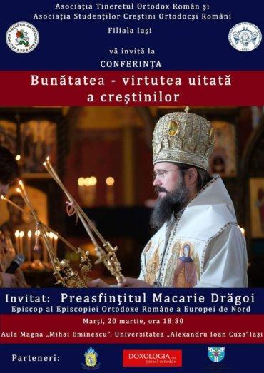 """Conferințele """"Bunătatea – virtutea uitată a creștinilor"""", Iași, 20 martie, orele 18.30 și """"Iubirea răspunde la toate întrebările"""", București, 22 martie, orele 18.30 – invitat Preasfințitul Macarie Drăgoi"""