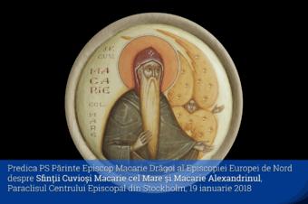Predica PS Părinte Episcop Macarie Drăgoi al Episcopiei Europei de Nord despre Sfinții Cuvioși Macarie cel Mare și Macarie Alexandrinul, Paraclisul Centrului Episcopal din Stockholm, 19 ianuarie 2018